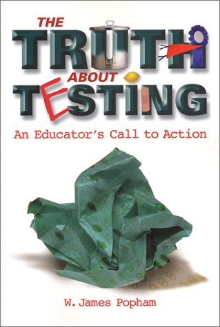 Truth about Testing An Educator's Call to Action  2001 9780871205230 Front Cover