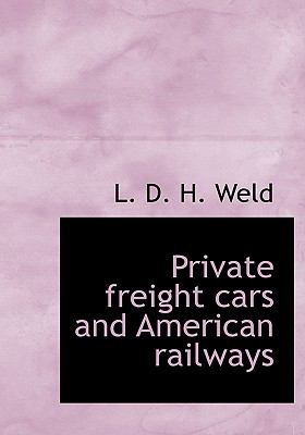 Private Freight Cars and American Railways  N/A 9781115368230 Front Cover
