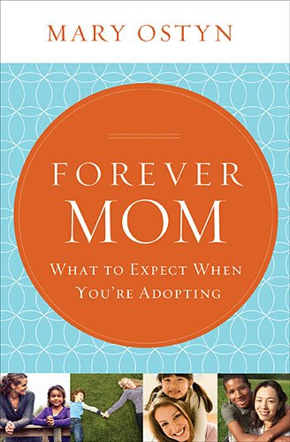Forever Mom: What to Expect When You're Adopting  2014 9781400206230 Front Cover