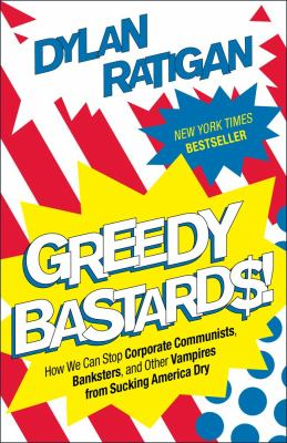 Greedy Bastards How We Can Stop Corporate Communists, Banksters, and Other Vampires from Sucking America Dry  2012 edition cover