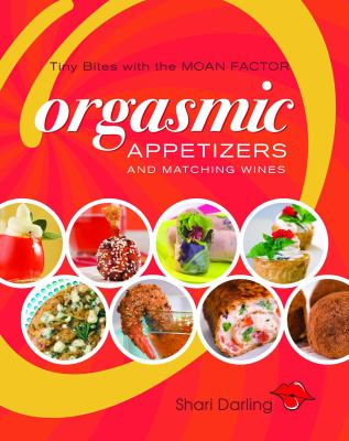 Orgasmic Appetizers and Matching Wines Tiny Bites with the MOAN FACTOR  2008 9781552859230 Front Cover