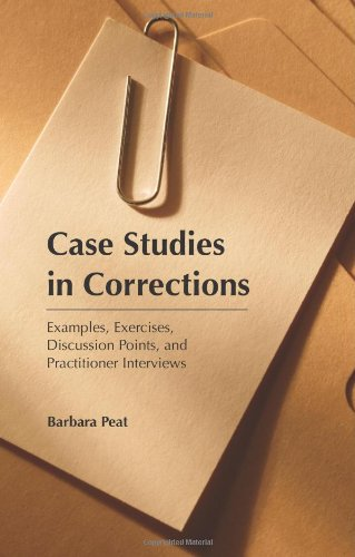 Case Studies in Corrections Examples, Exercises, Discussion Points, and Practitioner Interviews  2011 edition cover