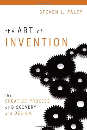 Art of Invention The Creative Process of Discovery and Design  2010 edition cover