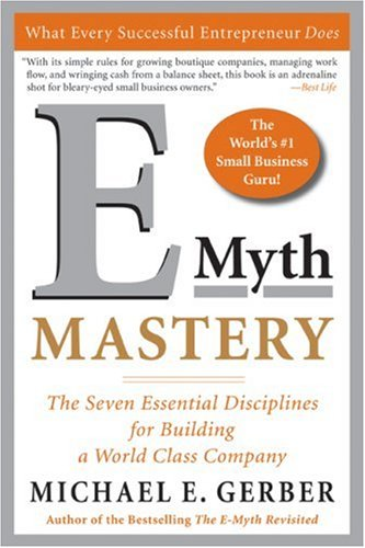 E-Myth Mastery The Seven Essential Disciplines for Building a World Class Company  2007 edition cover