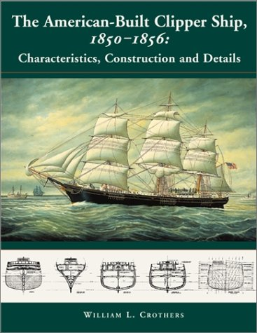 American-Built Clipper Ship, 1850-1856 Characteristics, Construction, and Details  2000 9780071358231 Front Cover