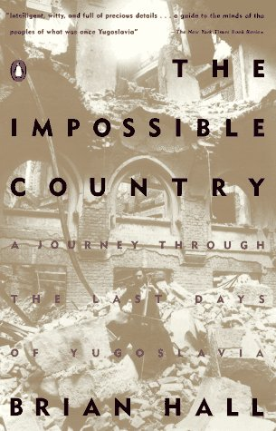 Impossible Country A Journey Through the Last Days of Yugoslavia N/A edition cover