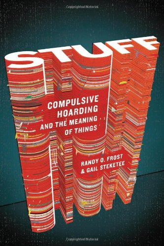 Stuff Compulsive Hoarding and the Meaning of Things  2010 edition cover