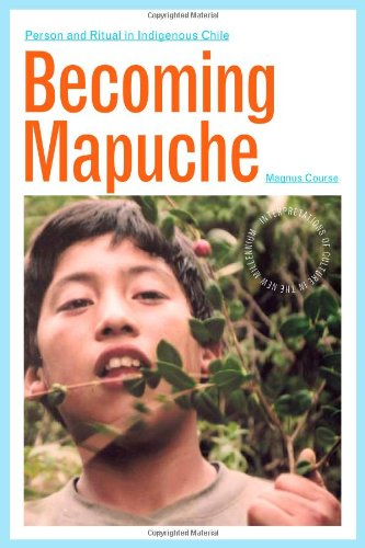 Becoming Mapuche Person and Ritual in Indigenous Chile  2011 edition cover