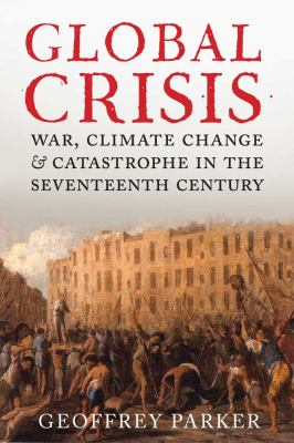 Global Crisis War, Climate Change and Catastrophe in the Seventeenth Century  2013 edition cover