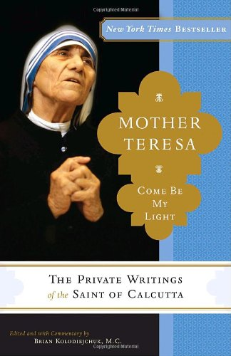 Mother Teresa - Come Be My Light The Private Writings of the Saint of Calcutta N/A edition cover
