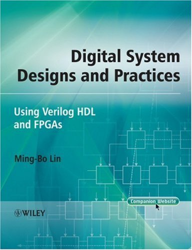 Digital System Designs and Practices Using Verilog HDL and FPGAs  2008 9780470823231 Front Cover