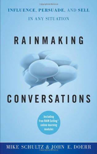 Rainmaking Conversations Influence, Persuade, and Sell in Any Situation  2011 edition cover