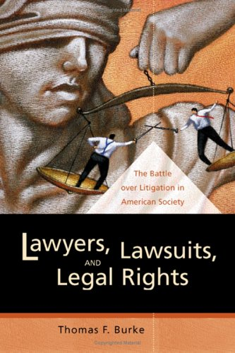 Lawyers, Lawsuits, and Legal Rights The Battle over Litigation in American Society  2004 edition cover