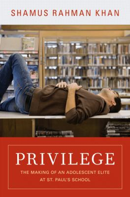 Privilege The Making of an Adolescent Elite at St. Paul's School  2011 9780691156231 Front Cover