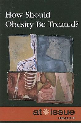 How Should Obesity Be Treated?   2009 9780737744231 Front Cover