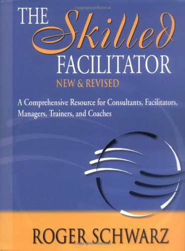 Skilled Facilitator A Comprehensive Resource for Consultants, Facilitators, Managers, Trainers, and Coaches 2nd 2002 (Revised) edition cover