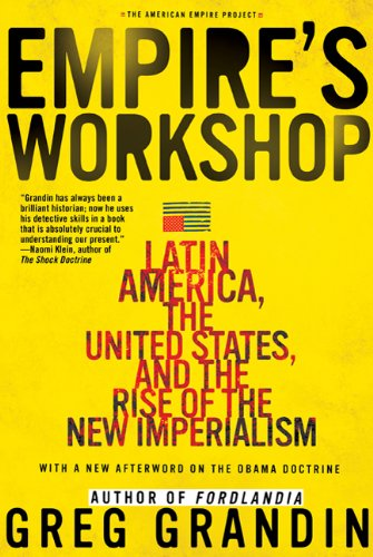 Empire's Workshop Latin America, the United States, and the Rise of the New Imperialism  2007 (Annotated) 9780805083231 Front Cover
