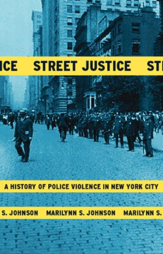 Street Justice A History of Police Violence in New York City  2004 9780807050231 Front Cover