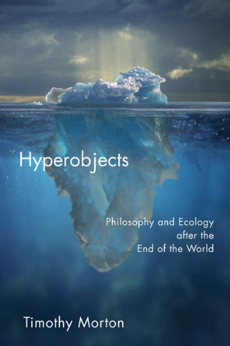 Hyperobjects Philosophy and Ecology after the End of the World  2013 edition cover