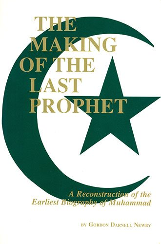 Making of the Last Prophet A Reconstruction of the Earliest Biography of Muhammad  1989 9780872496231 Front Cover