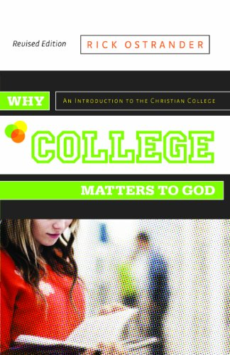 Why College Matters to God, Revised Edition An Introduction to the Christian College N/A edition cover