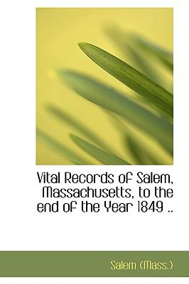 Vital Records of Salem, Massachusetts, to the End of the Year 1849 N/A 9781113493231 Front Cover