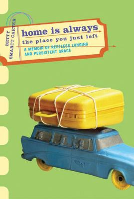 Home Is Always the Place You Just Left A Memoir of Faith, Restlessness, Obsession and Grace  2003 9781557253231 Front Cover