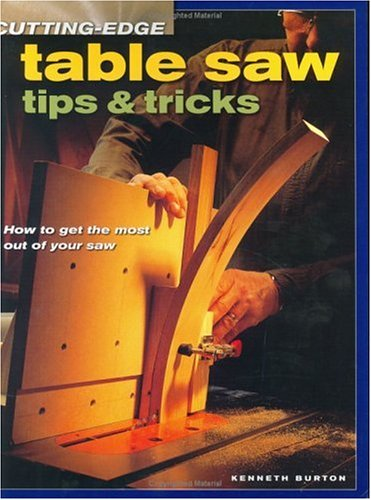 Cutting-Edge Table Saw Tips and Tricks How to Get the Most Out of Your Saw  2003 9781558706231 Front Cover