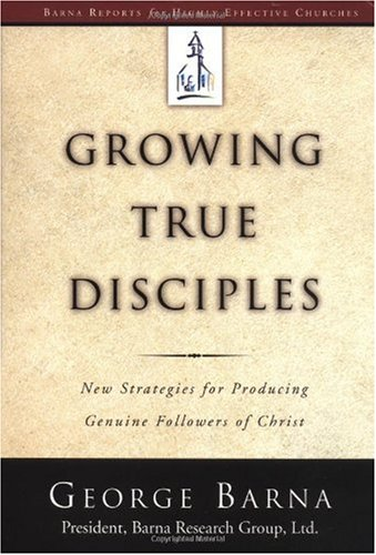Growing True Disciples New Strategies for Producing Genuine Followers of Christ  2001 edition cover