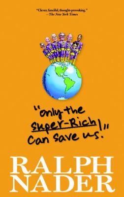 Only the Super-Rich Can Save Us!   2011 (Abridged) edition cover