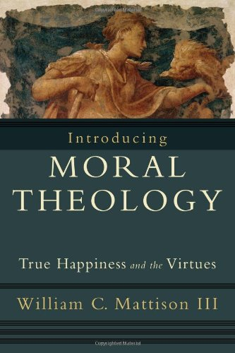 Introducing Moral Theology True Happiness and the Virtues  2008 edition cover