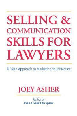 Selling and Communications Skills for Lawyers A Fresh Approach to Marketing Your Practice  2005 edition cover