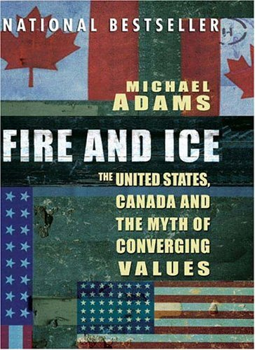 Fire and Ice The United States, Canada and the Myth of Converging Values  2004 9780143014232 Front Cover