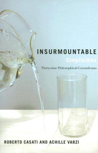 Insurmountable Simplicities Thirty-Nine Philosophical Conundrums  2008 edition cover