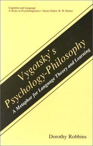 Vygotsky's Psychology-Philosophy A Metaphor for Language Theory and Learning  2001 9780306464232 Front Cover