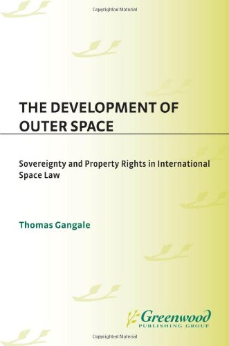 Development of Outer Space Sovereignty and Property Rights in International Space Law  2009 9780313378232 Front Cover