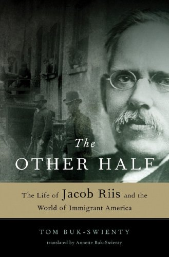 Other Half The Life of Jacob Riis and the World of Immigrant America  2008 edition cover
