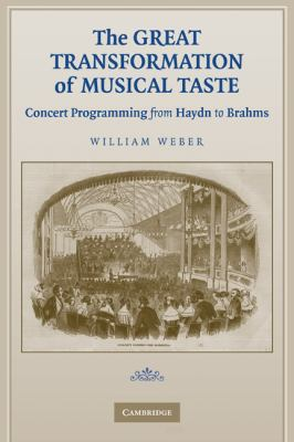 Great Transformation of Musical Taste Concert Programming from Haydn to Brahms  2009 9780521124232 Front Cover