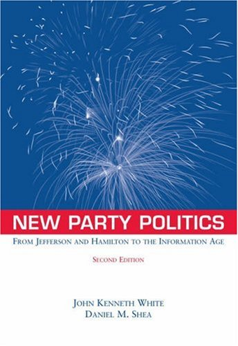 New Party Politics From Jefferson and Hamilton to the Information Age 2nd 2004 (Revised) 9780534560232 Front Cover
