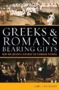 Greeks and Romans Bearing Gifts How the Ancients Inspired the Founding Fathers  2008 edition cover