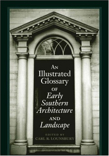 Illustrated Glossary of Early Southern Architecture and Landscape  N/A edition cover