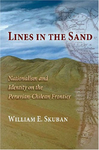 Lines in the Sand Nationalism and Identity on the Peruvian-Chilean Frontier  2007 edition cover