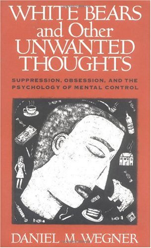 White Bears and Other Unwanted Thoughts Suppression, Obsession, and the Psychology of Mental Control  1994 edition cover