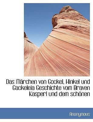 M�rchen Von Gockel, Hinkel und Gackeleia Geschichte Vom Braven Kasperl und Dem Sch�nen  N/A 9781116099232 Front Cover