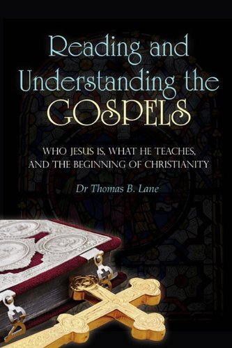 Reading and Understanding the Gospels Who Jesus Is, What He Teaches, and the Beginning of Christianity  2011 edition cover