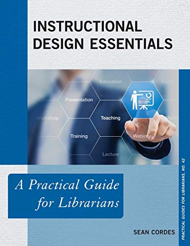 Instructional Design Essentials A Practical Guide for Librarians  2018 9781538107232 Front Cover