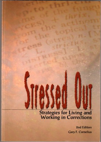 Stressed Out! : Strategies for Living and Working with Stress in Corrections 2nd 2005 9781569912232 Front Cover