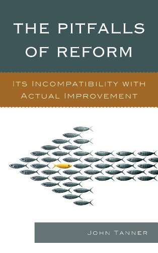 Pitfalls of Reform Its Incompatibility with Actual Improvement  2014 edition cover