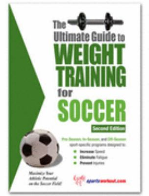 Ultimate Guide to Weight Training for Soccer N/A 9781932549232 Front Cover