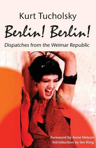 Berlin! Berlin! Dispatches from the Weimar Republic   2013 edition cover